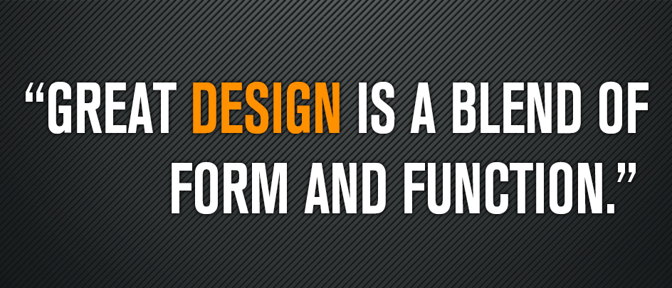 Great Design Is A Blend Of Form And Function
